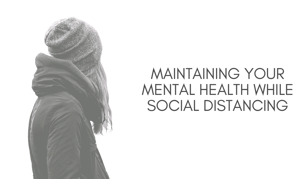 How to maintain your mental health while social distancing