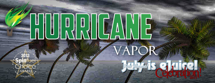 Spinfuel eMagazine presents Hurricane Vapor 6 New Flavors Review for July is eJuice Month
