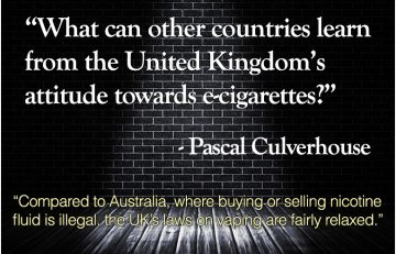 Pascal Culverhouse - Compared to Australia, where buying or selling nicotine fluid is illegal, the UK's laws on vaping are fairly relaxed.