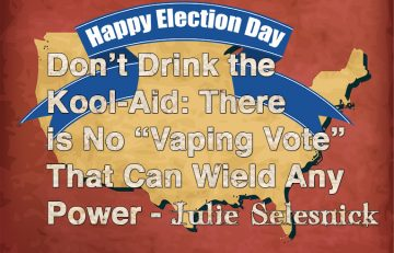 "Vaping - Don't Drink the Kool-Aid: There is No ""Vaping Vote"" That Can Wield Any Power"