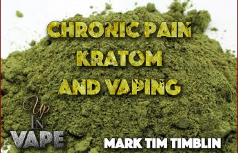 Chronic Pain, Kratom, and Vaping Up In Vape Mark Tim Timblin Spinfuel eMagazine