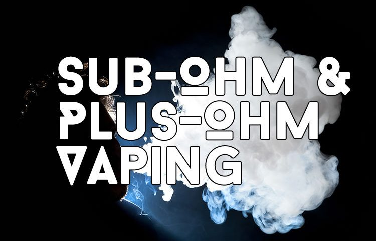 Sub-Ohm Plus-Ohm Vaping