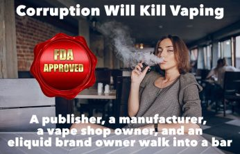Corrupt FDA - Vendors speak out, will corruption in the highest offices kill vaping?