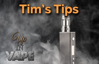 Up In Vape - Tim's Vape Tips – Spinfuel eMagazine