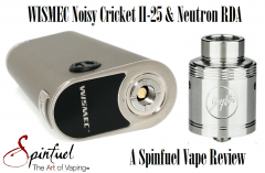 WISMEC Noisy Cricket II-25 & Neutron RDA - Spinfuel VAPE Magazine
