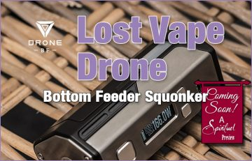 Lost Vape Drone BF Bottom Feeder Squonker Preview - Spinfuel VAPE Magazine