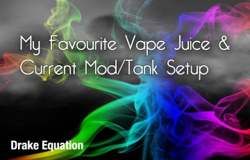 Favorite Vape Juice and Vape Gear by Drake Equation for Spinfuel VAPE Magazine