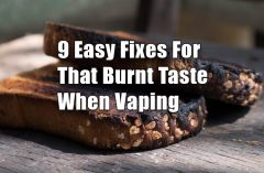 Burned Taste When Vaping: 9 Easy Fixes