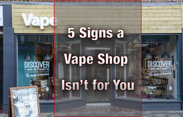 The 5 Signs a Vape Shop Isn't for You - Spinfuel VAPE