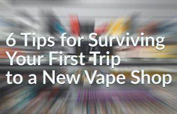 6 Tips for Surviving Your First Trip to a New Vape Shop