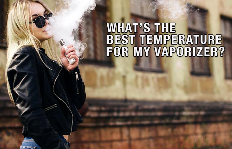What's The Best Temperature For My Vaporizer
