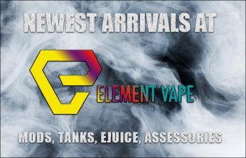NEWEST ARRIVALS AT ELEMENT VAPE