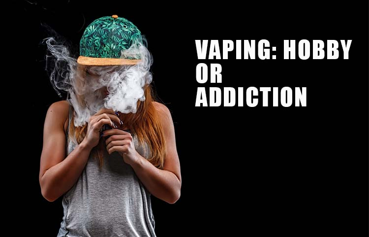 Vaping Hobby or Vaping Addiction