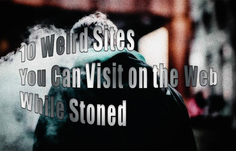 10 Weird Sites You Can Visit on the Web While Stoned