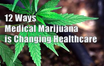 12 Ways Medical Marijuana is Changing Healthcare