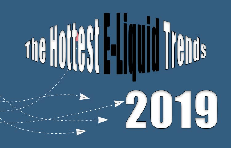The Hottest 2019 E-Liquid Trends