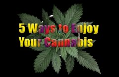 5 Ways to Enjoy your Cannabis