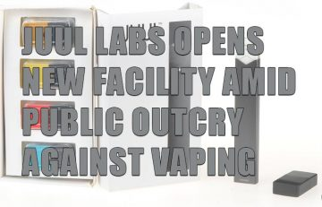 JUUL Labs Opens New Facility Amid Public Outcry Against Vaping