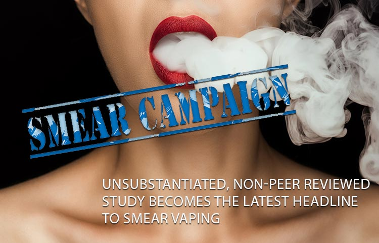 SMEAR CAMPAIGN - Unsubstantiated, non-peer reviewed study becomes the latest headline to smear vaping