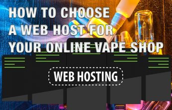 How to Choose a Web Host for Your Online Vape Shop