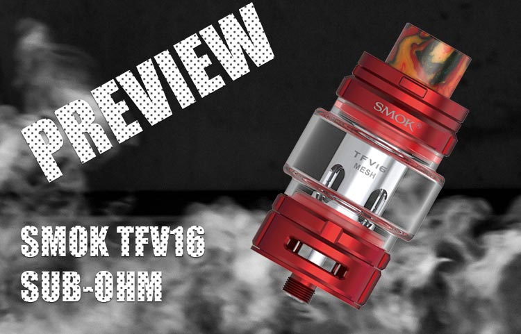 SMOK TFV16 Sub-Ohm Tank PREVIEW