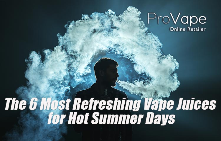 The 6 Most Refreshing Vape Juices for Hot Summer Days