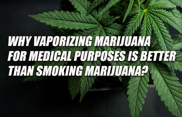 Why vaping marijuana for medical purposes is better than smoking?