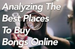 Analyzing The Best Places To Buy Bongs Online