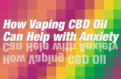 How Vaping CBD Oil Can Help with Anxiety