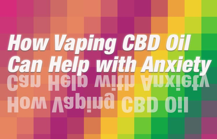 How Vaping CBD Oil Can Help with Anxiety | Spinfuel VAPE