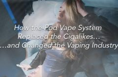 How the Pod Vape System Replaced the Cigalikes… …and Changed the Vaping Industry