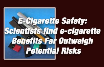 E-Cigarette Safety: Scientists Still Find e-Cigarette Benefits Far Outweigh Potential Risks