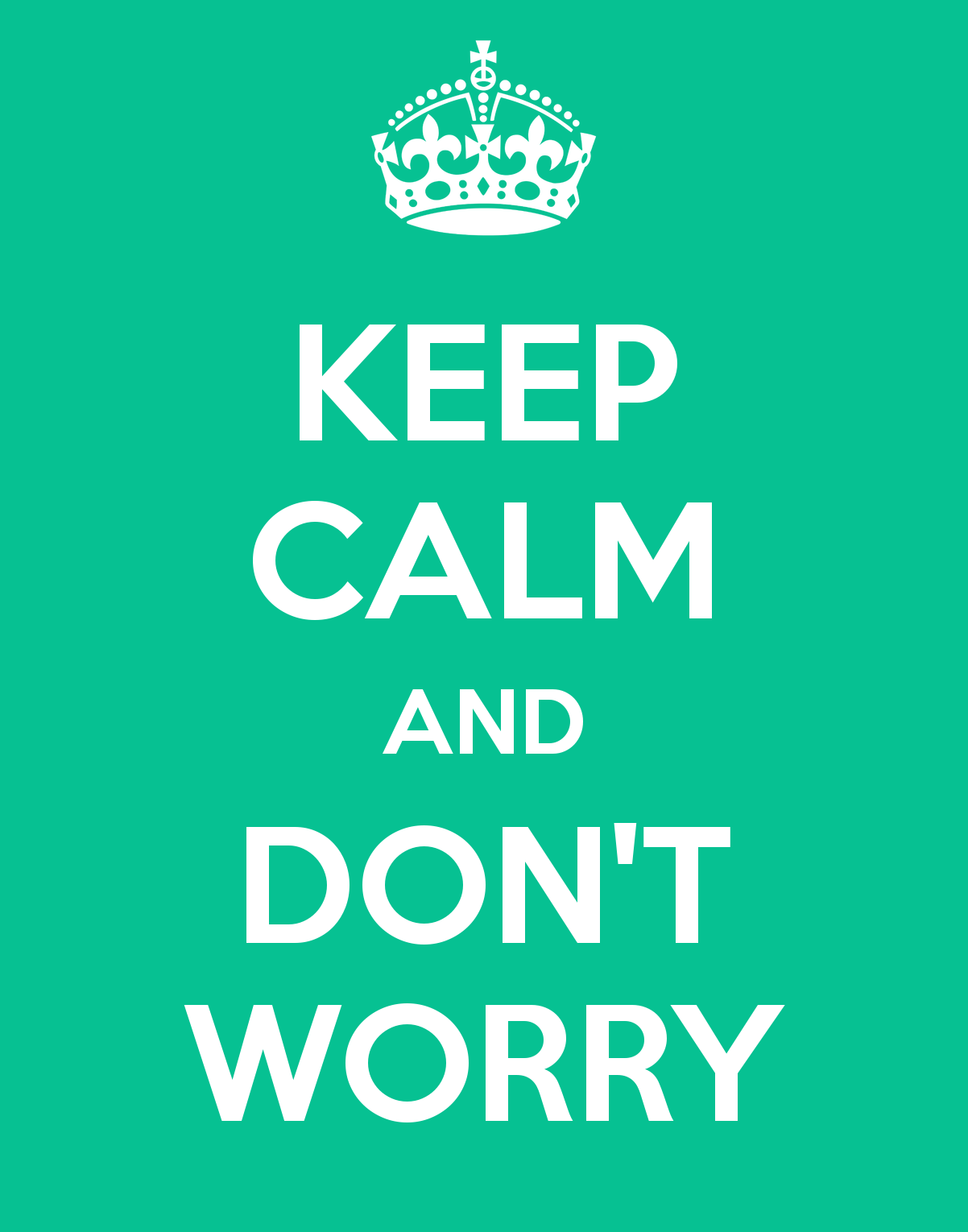 Keep Calm And Dont Worry