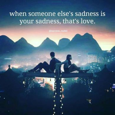 Cute Short Love Quotes for Her and Him When Someone Else s Sadness Is Your Sadness