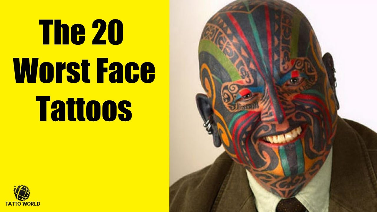 The 20 Worst Face Tattoos Tattoo World Youtube Ideas And Designs