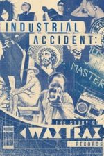 Nonton Film Industrial Accident: The Story of Wax Trax! Records (2018) Subtitle Indonesia Streaming Movie Download