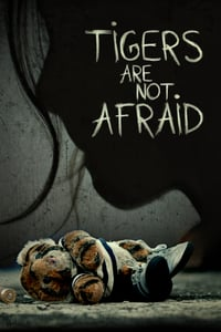 Nonton Film Tigers Are Not Afraid (2017) Subtitle Indonesia Streaming Movie Download