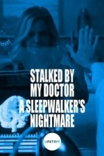 Nonton Film Stalked by My Doctor: A Sleepwalker's Nightmare (2019) Subtitle Indonesia Streaming Movie Download