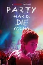 Nonton Film Party Hard Die Young (2018) Subtitle Indonesia Streaming Movie Download