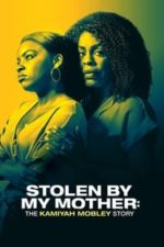 Nonton Film Stolen by My Mother: The Kamiyah Mobley Story (2020) Subtitle Indonesia Streaming Movie Download