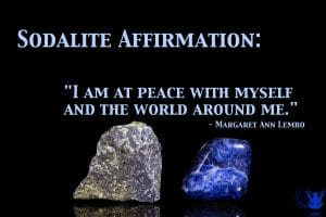 I am at peace with myself and the world around me. Sodalite Gemstone Affirmation by Margaret Ann Lembo