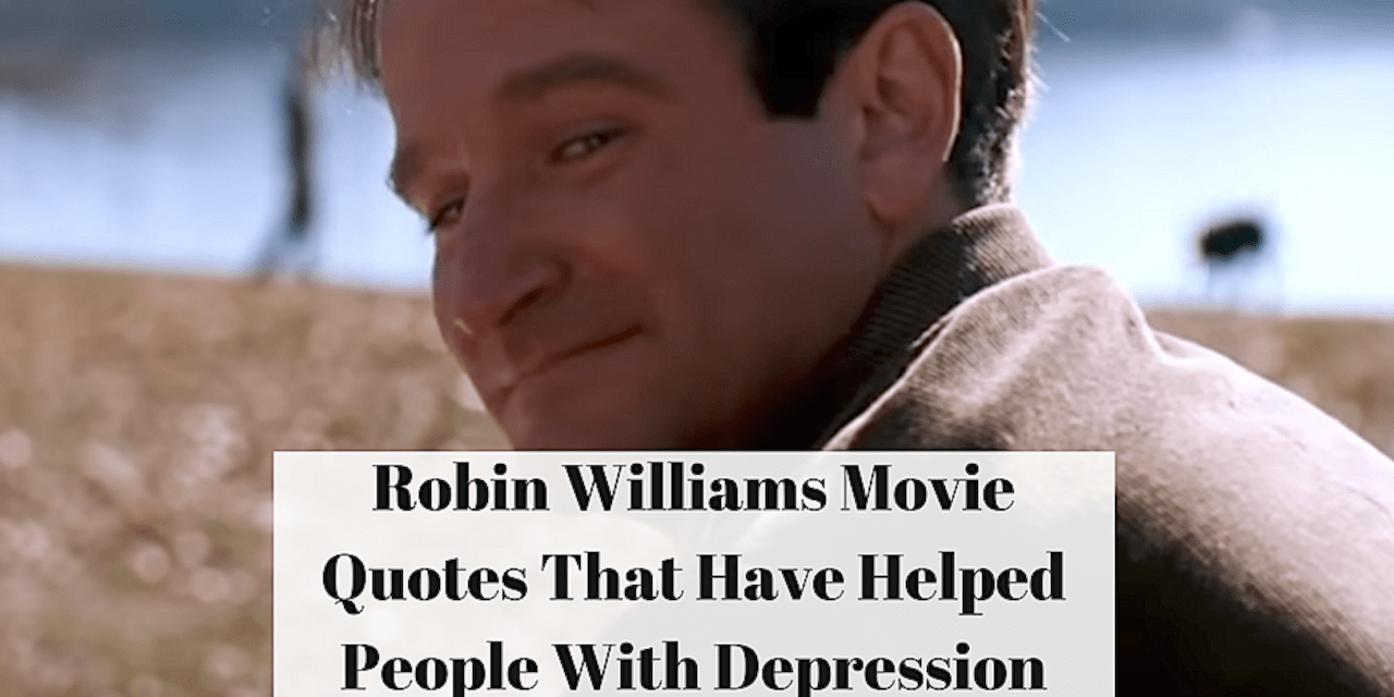 Robin Williams Movie Quotes That Have Helped People With Depression     Robin Williams Movie Quotes That Have Helped People With Depression   The  Mighty