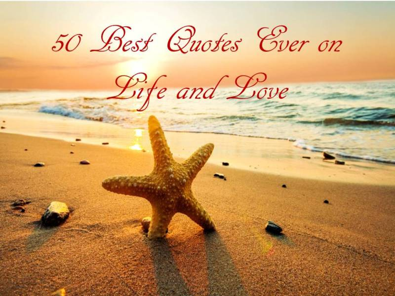 50 Best Quotes Ever on Life and Love 50 best quotes ever on life and love jpg