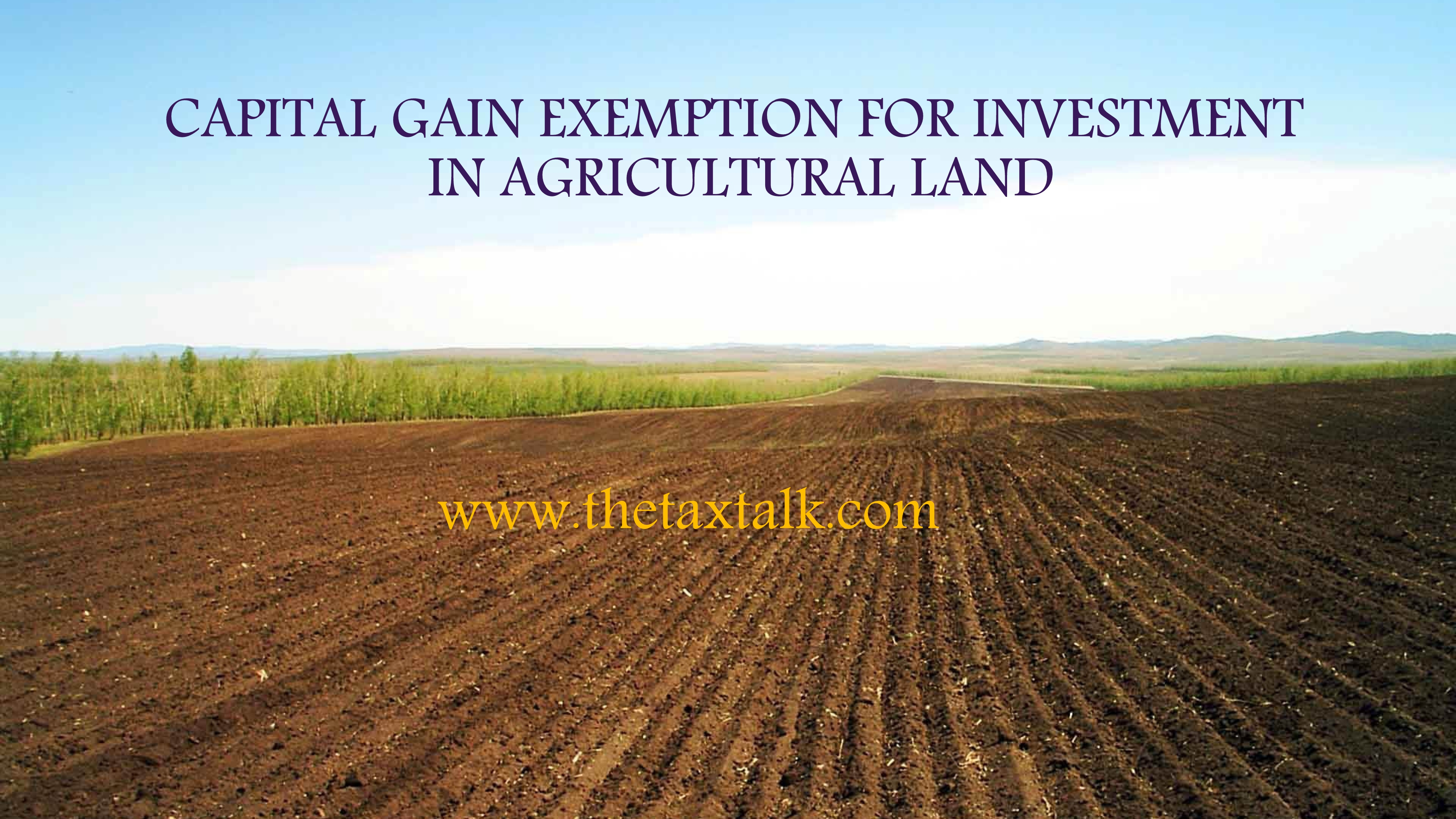 CAPITAL GAIN EXEMPTION FOR INVESTMENT IN AGRI LAND CAPITAL GAIN EXEMPTION FOR INVESTMENT IN AGRICULTURAL LAND