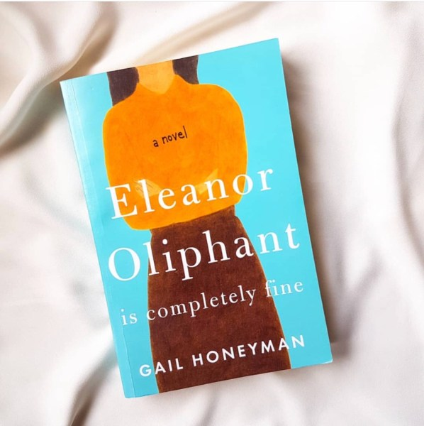 Read This  Eleanor Oliphant is Completely Fine   The Wordy Girl Beautifully written and incredibly funny and sad  Eleanor Oliphant is Completely  Fine follows the tale of a quirky