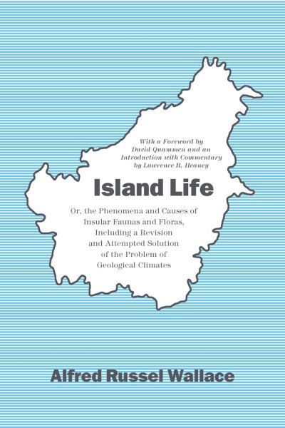Island Life: Or, the Phenomena and Causes of Insular ...