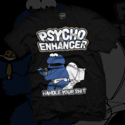 "Psycho Enhancer ""Handle Your Sh*t"" Shirt"