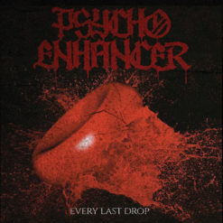 Psycho Enhancer - Every Last Drop - New Album Cover