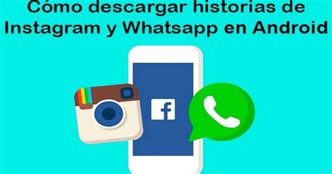 ómo descargar historias de instagram whatsapp en android