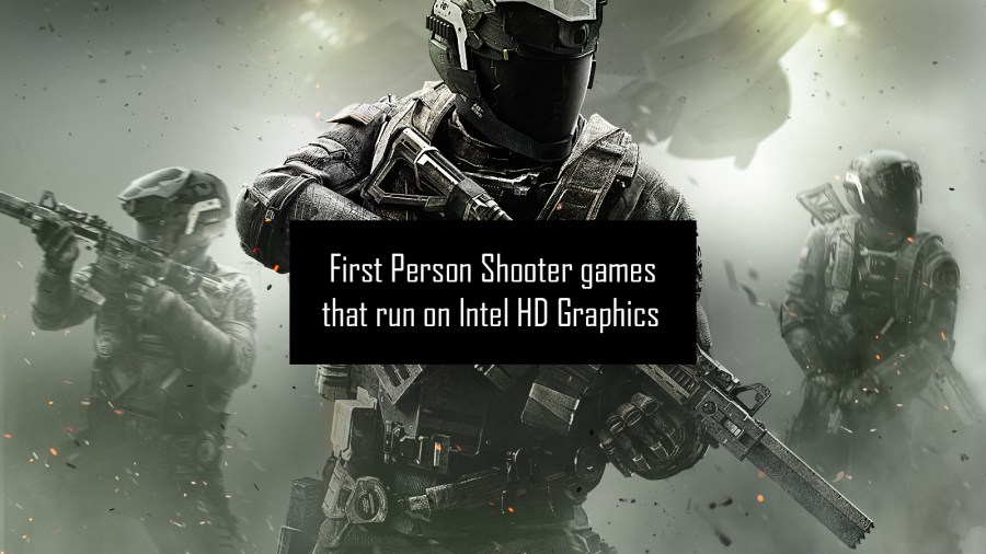 Guide  Gaming List of First Person Shooter  FPS  games that run on      Guide  Gaming List of First Person Shooter  FPS  games that run on Intel  HD Graphics 4400  4600  5500  520  530  620  630